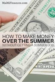 how to make money over the summer mami finances