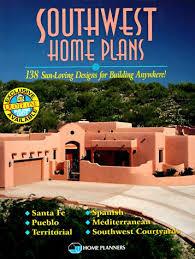 Southwest Home Plans  Sun Loving Designs for Building Anywhere    Southwest Home Plans  Sun Loving Designs for Building Anywhere   Inc  Home Planners     Amazon com  Books