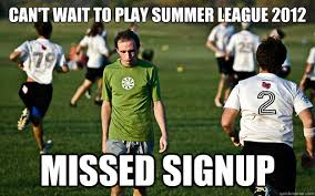 Can't wait to play Summer League 2012 missed signup - Sad Ultimate ... via Relatably.com