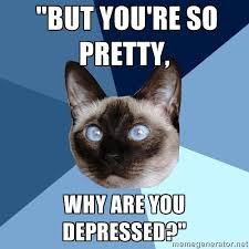 "But you're so pretty, why are you depressed?"" - Chronic Illness ... via Relatably.com"
