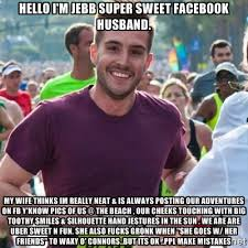 Hello I'm Jebb super sweet Facebook husband. my wife thinks im ... via Relatably.com