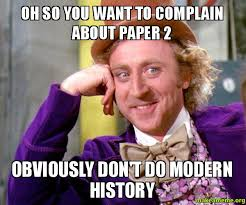 oh so you want to complain about paper 2 obviously don't do modern ... via Relatably.com