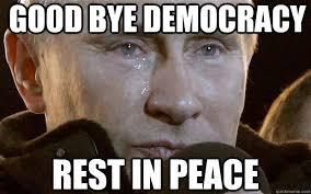 good bye democracy rest in peace - Putin - quickmeme via Relatably.com