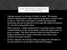 introduction  body paragraphs conclusion what are the key  opening sentences set the tone of what is to come the opening