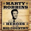 Heroes of the Big Country: Marty Robbins