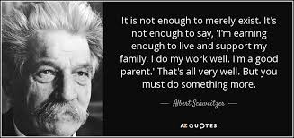Albert Schweitzer quote  It is not enough to merely exist  It     s     AZ Quotes