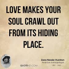 love quotes zora neale hurston valentine day 10 zora neale hurston love quotes best source love makes your soul crawl out from its hiding place