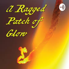 """""""A Ragged Patch of Glow"""""""