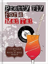 <b>Pretty Fly For</b> a Mai Tai: Cocktails with rock ¿n¿ roll spirit: Mitchell ...