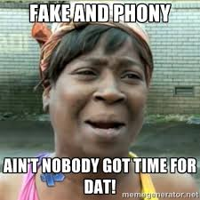 Fake and phony Ain't nobody got time for dat! - Ain't Nobody got ... via Relatably.com