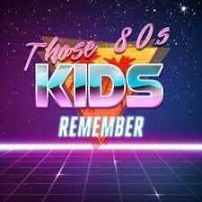 Those 80's Kids Remember