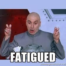 Fatigued - Dr Evil meme | Meme Generator via Relatably.com