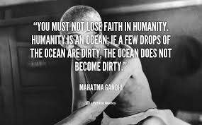 You must not lose faith in humanity. Humanity is an ocean; if a ... via Relatably.com
