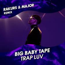 <b>Big Baby Tape</b> - Trap Luv (Rakurs & Major Radio Remix) – #RAKURS