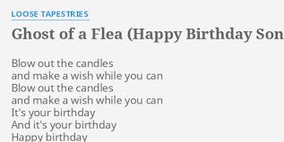 """GHOST OF A FLEA (HAPPY BIRTHDAY SONG)"" LYRICS by ..."