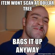 Item wont scan at dollar tree bags it up anyway - Good Guy Greg ... via Relatably.com