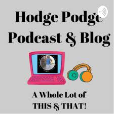 Hodge Podge: A Podcast About All Types of Things!