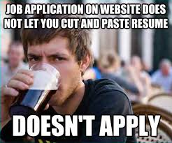 Job application on website does not let you cut and paste resume ... via Relatably.com