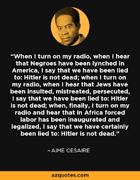 Aime Cesaire quote: When I turn on my radio, when I hear that...