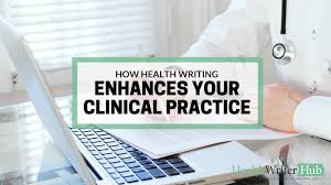 how health writing enhances your clinical practice health writer hub