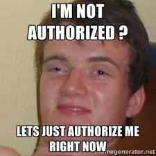 I'm not authorized ? lets just authorize me right now - really ... via Relatably.com
