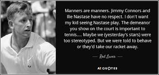 Rod Laver quote: Manners are manners. Jimmy Connors and Ilie ... via Relatably.com