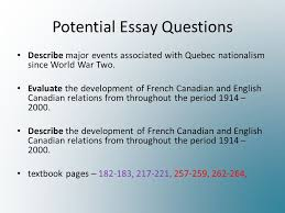 should quebec be a part of canada potential essay questions  potential essay questions describe major events associated with quebec nationalism since world war two evaluate