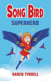Song Bird Superhero By Karen Tyrrell ... - Dream Big ... Read Often.