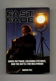 Fast Fade: David Puttnam, <b>Columbia Pictures</b>, and the Battle for ...