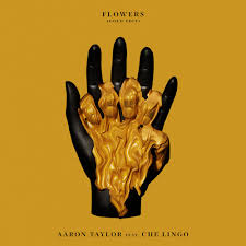 <b>Flowers</b> (<b>Gold</b> Edit) [feat. Che Lingo] by Aaron Taylor