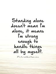 Stand Alone Quotes | Stand Alone Sayings | Stand Alone Picture ...
