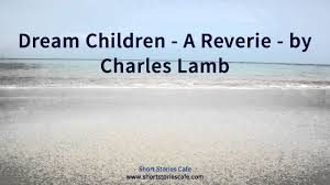 dream children a reverie by charles lamb dream children a reverie by charles lamb