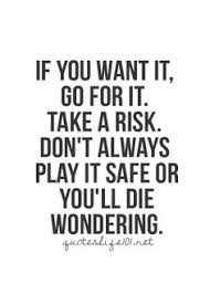 Love Risk Quotes on Pinterest | Feeling Blue Quotes, Taking Risks ...