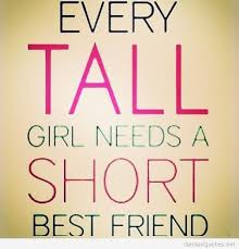 Or every short girl needs a tall best friend! I have like three ...
