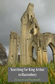 searching for king arthur in glastonbury suitcases and sandcastles king arthur in glastonbury glastonbury abbey