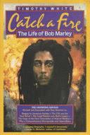 <b>Catch</b> a Fire: The Life of <b>Bob Marley</b> - Timothy White - Google Books