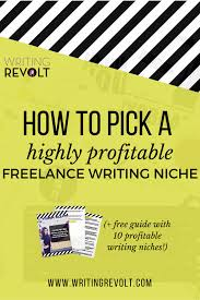 how to pick a highly profitable lance writing niche lance writing niches