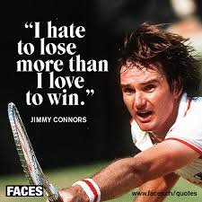 Jimmy Connors – I hate to lose more than i love to win | FACES ... via Relatably.com