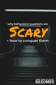 why behavioral questions are scary how to conquer them why behavioral questions are scary how to conquer them off the clock resumes tagged interview questions