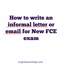 how to write an informal letter or email for new fce exam how to write an informal letter or email for new fce exam english exam help