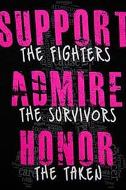 Support the fighters, admire the survivors and honor the taken ... via Relatably.com