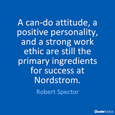 a can do attitude a positive personalit by robert spector  quote  a cando attitude a positive personality and a strong work ethic are quot