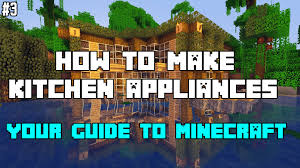 guide making kitchen: your guide to minecraft quotmaking kitchen appliancesquot