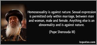 Homosexuality is against nature. Sexual expression is permitted ...
