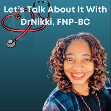Let's Talk About It With DrNikki, FNP-BC