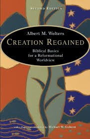 creation regained albert m wolters artistic theologian creation regained albert m wolters