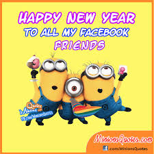 Happy New Year to all my Facebook friends | Minions Quotes - Funny ... via Relatably.com