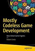 robert ciesla mostly codeless game development new school engines