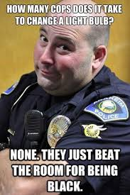 Cop Tells Racist Light Bulb Joke | Know Your Meme via Relatably.com