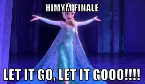 HIMYM Finale is over, LET IT GO Frozen : meme via Relatably.com